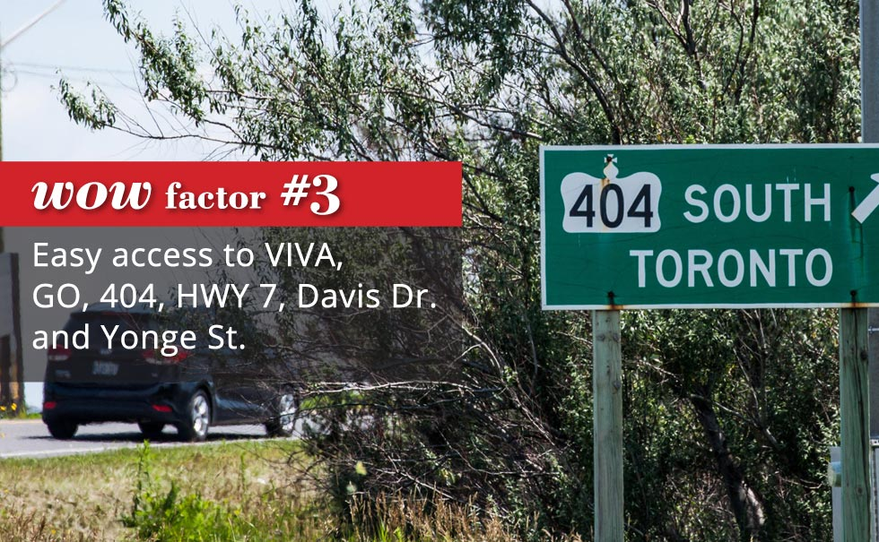 Easy access to VIVA, GO, 404, HWY 7, Davis Dr. and Youge St.