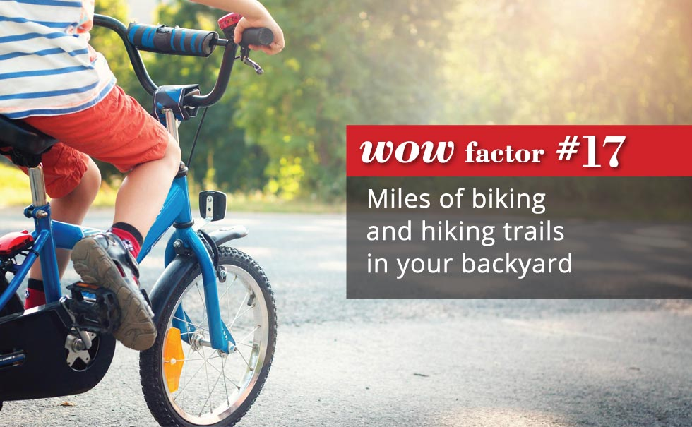 Miles of biking and hiking trails in your backyard