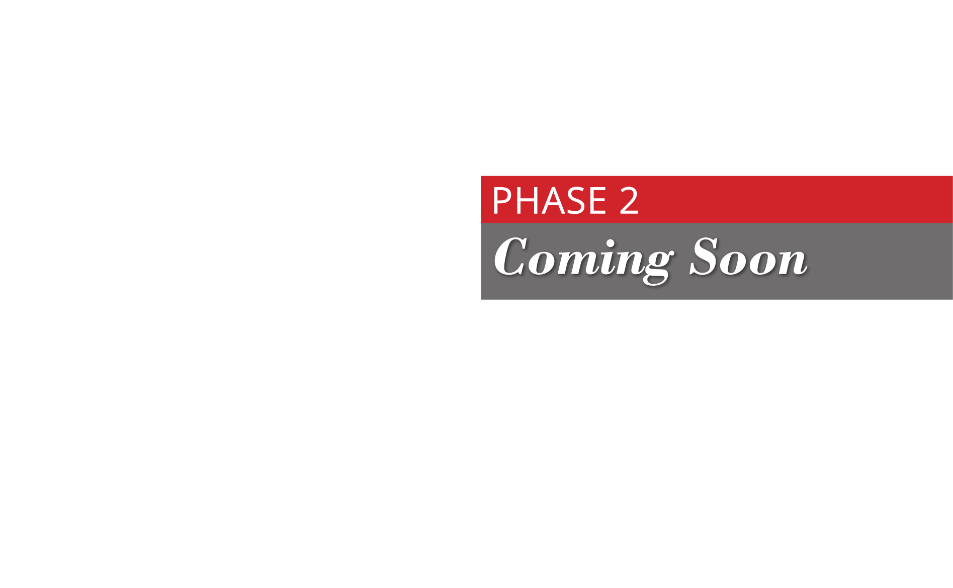 Phase 2 Coming Soon